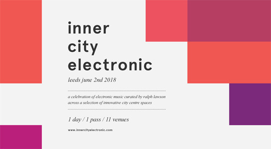 Inner City Electronic Event Leeds – 1 Day, 1 Pass, 11Venues